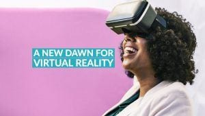 A New Dawn For Virtual Reality