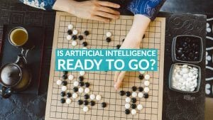 IS ARTIFICIAL INTELLIGENCE READY TO GO