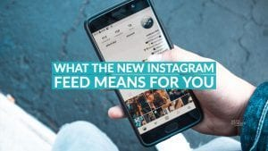 What the new Instagram feed means for you