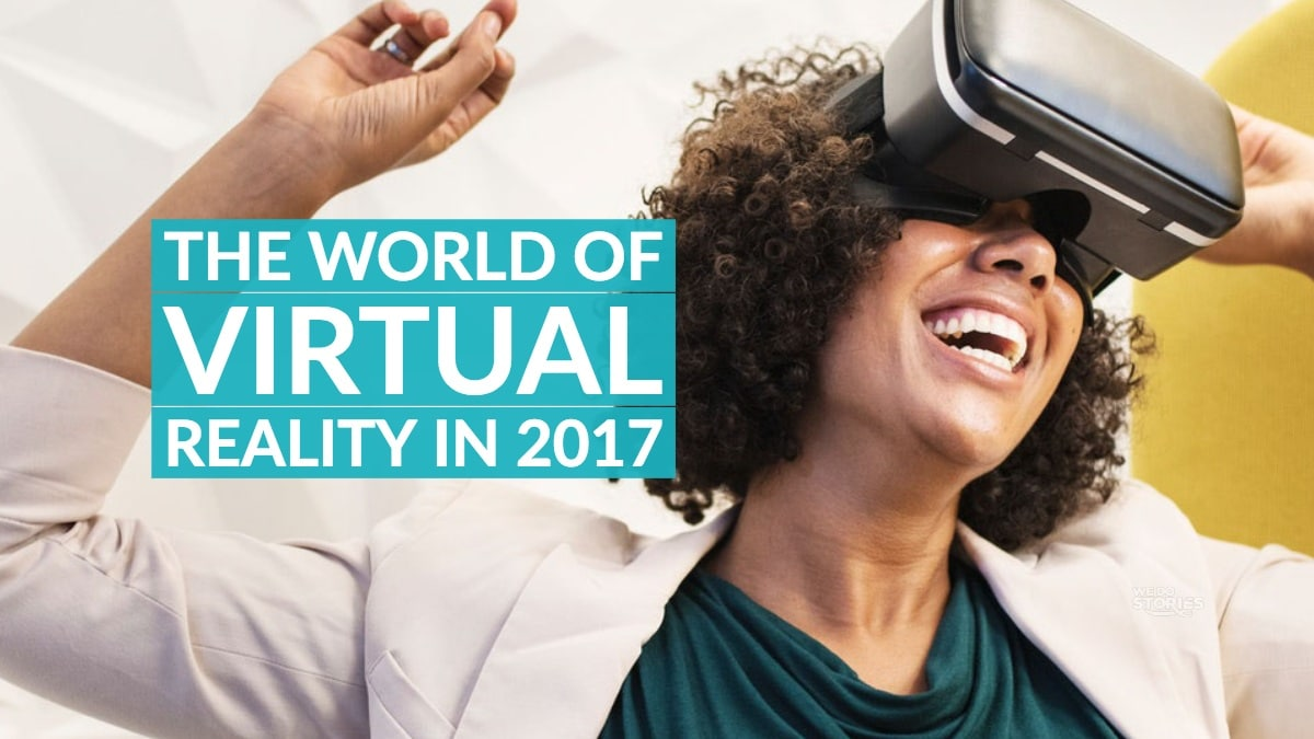 The World Of Virtual Reality In 2017