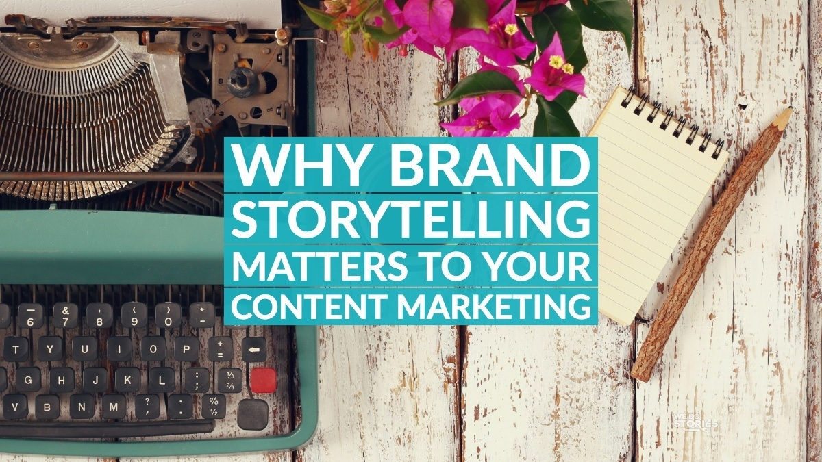 Why brand storytelling matters to your content marketing