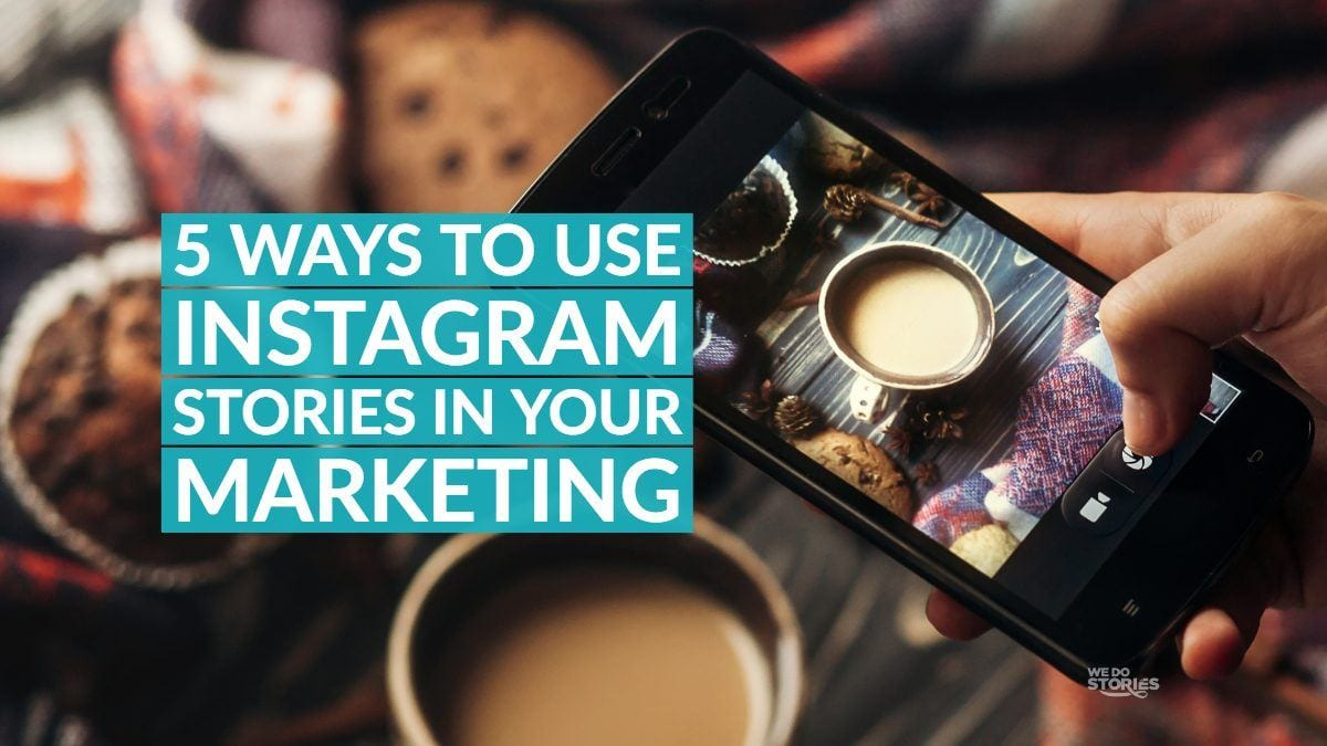 5 ways to use Instagram Stories in your marketing
