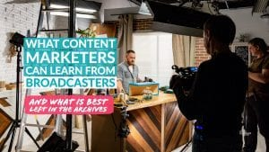 content marketers can learn from broadcasters