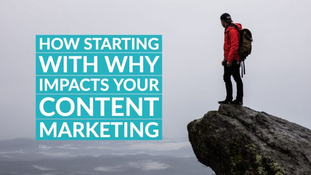 How starting with why impacts your content marketing