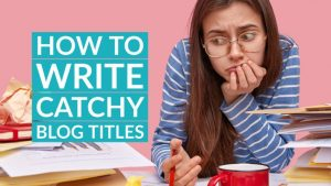 How to write catchy blog titlesHow to write catchy blog titles
