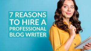 7 Reasons to hire a professional blog writer